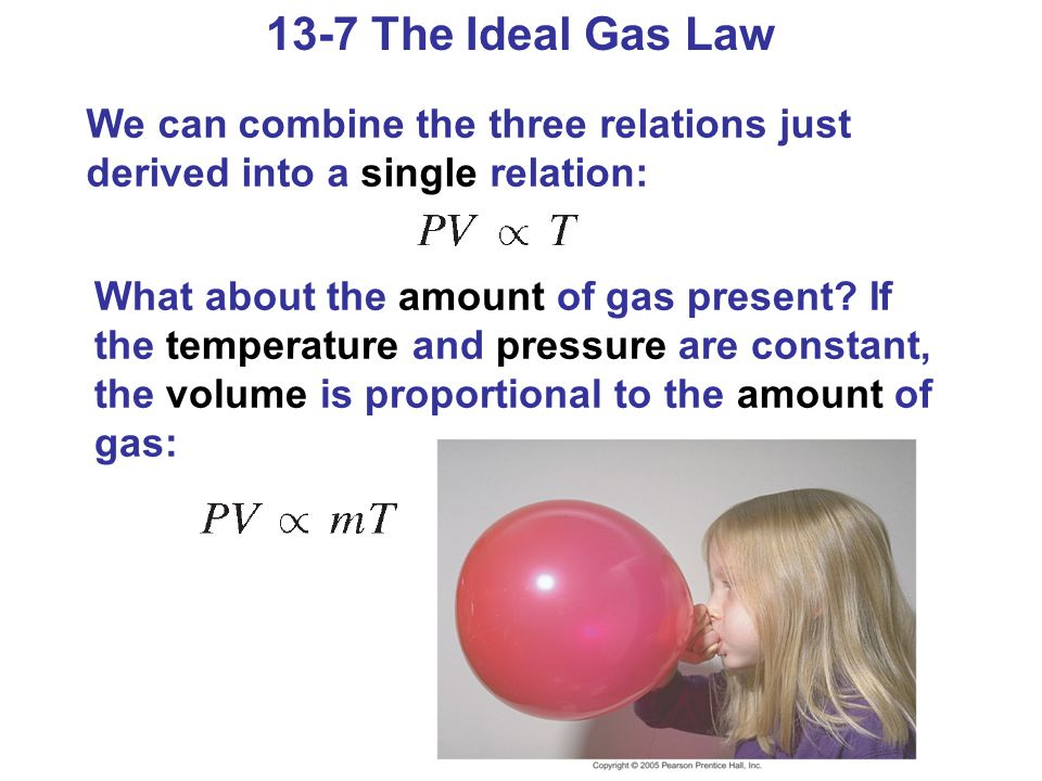 13-7 The Ideal Gas Law We can combine the three relations just derived into a single relation: