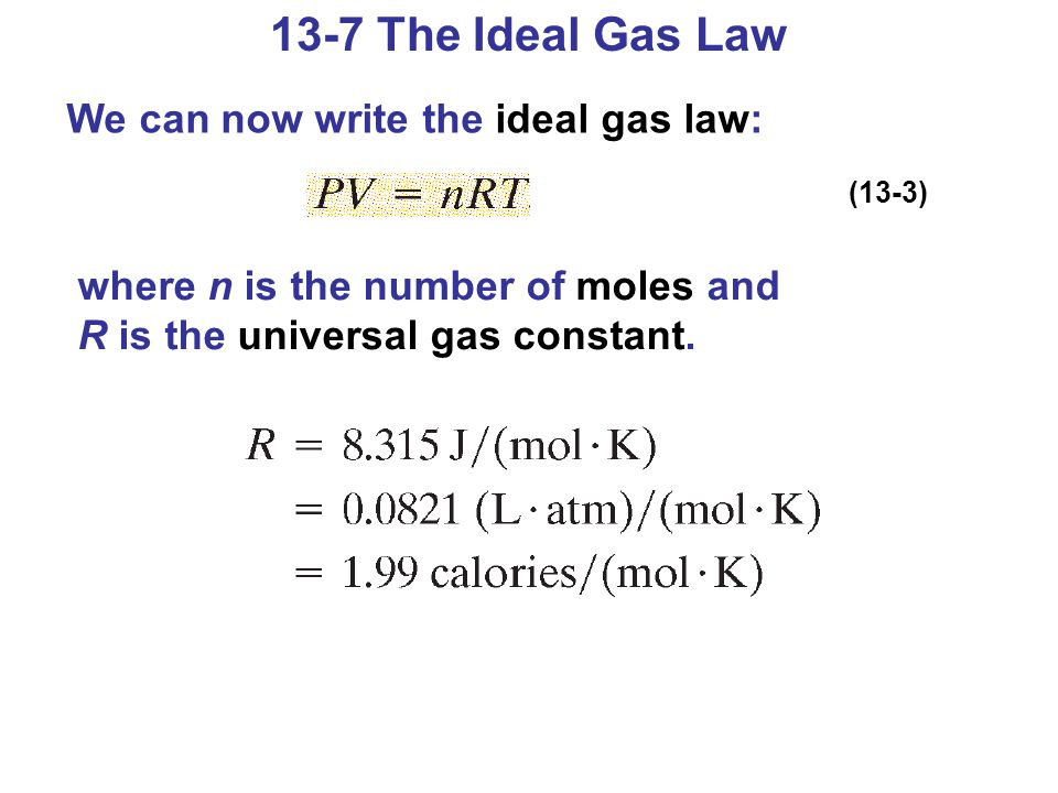 13-7 The Ideal Gas Law We can now write the ideal gas law: