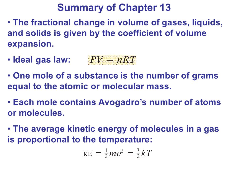 Summary of Chapter 13 The fractional change in volume of gases, liquids, and solids is given by the coefficient of volume expansion.