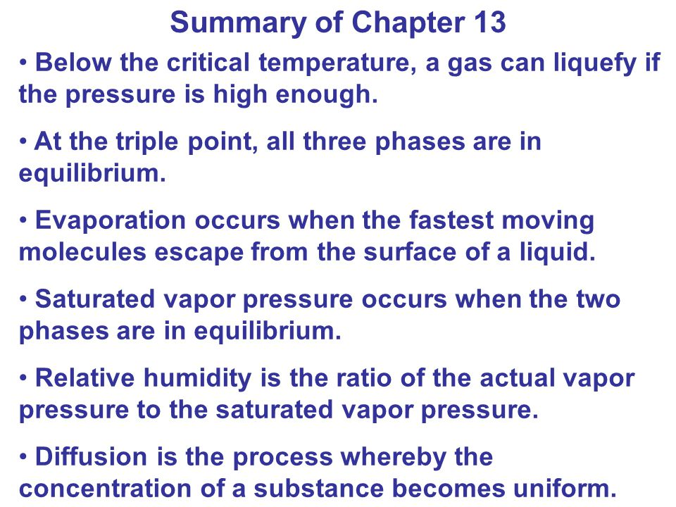 Summary of Chapter 13 Below the critical temperature, a gas can liquefy if the pressure is high enough.