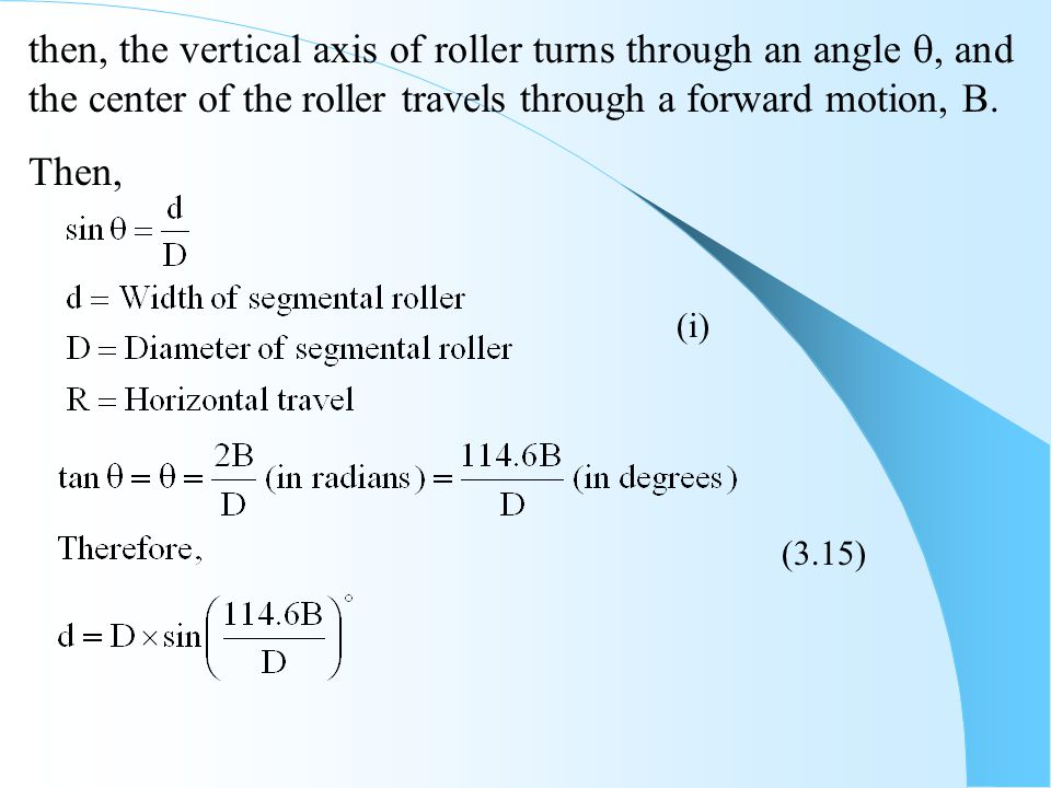 then, the vertical axis of roller turns through an angle , and the center of the roller travels through a forward motion, B.