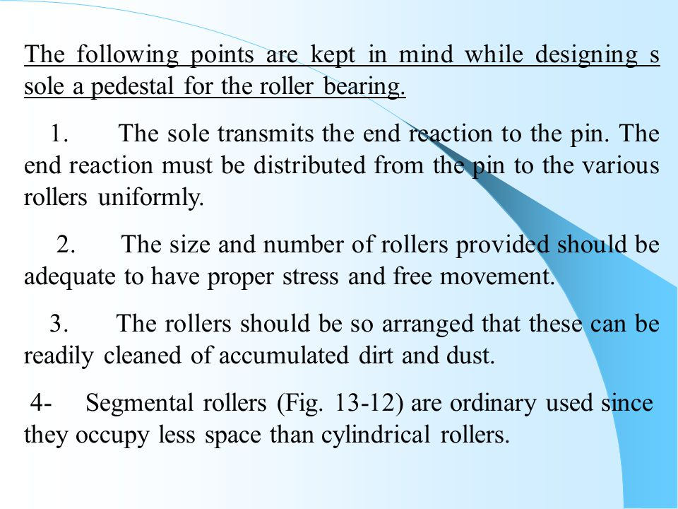 The following points are kept in mind while designing s sole a pedestal for the roller bearing.
