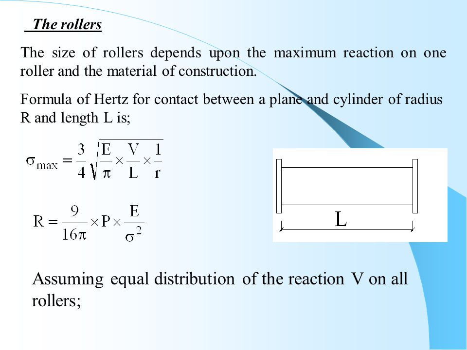 Assuming equal distribution of the reaction V on all rollers;