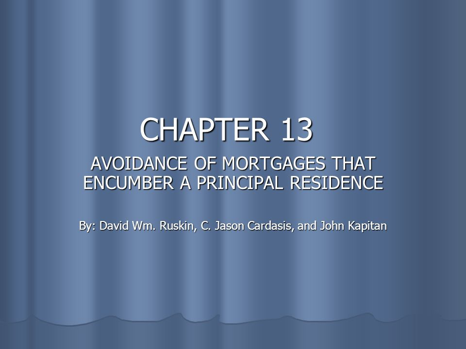 CHAPTER 13 AVOIDANCE OF MORTGAGES THAT ENCUMBER A PRINCIPAL RESIDENCE