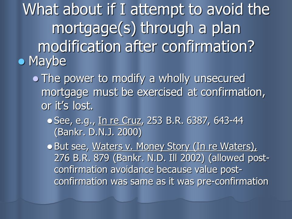 What about if I attempt to avoid the mortgage(s) through a plan modification after confirmation