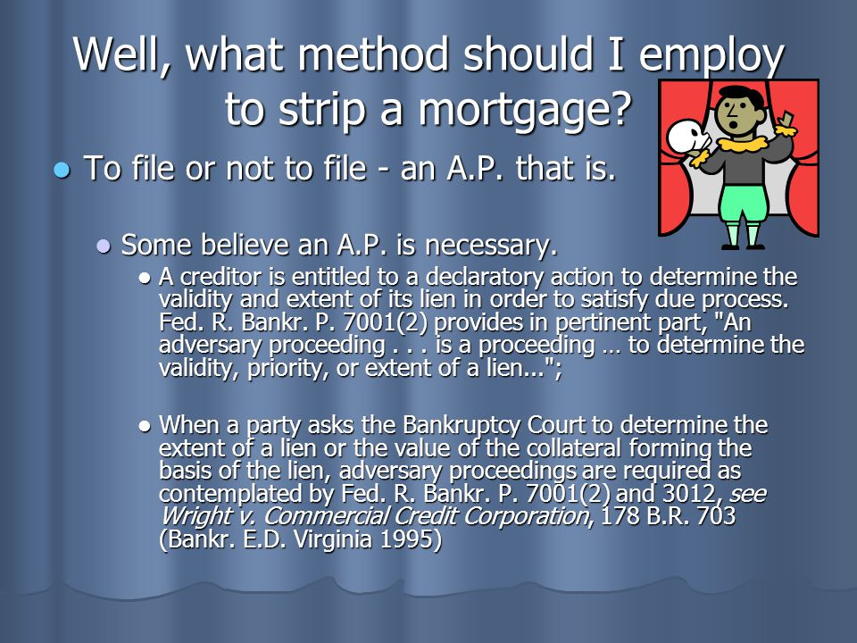 Well, what method should I employ to strip a mortgage