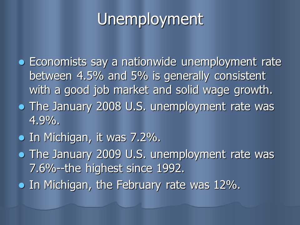 Unemployment Economists say a nationwide unemployment rate between 4.5% and 5% is generally consistent with a good job market and solid wage growth.