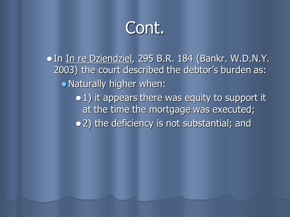 Cont. In In re Dziendziel, 295 B.R. 184 (Bankr. W.D.N.Y. 2003) the court described the debtor's burden as: