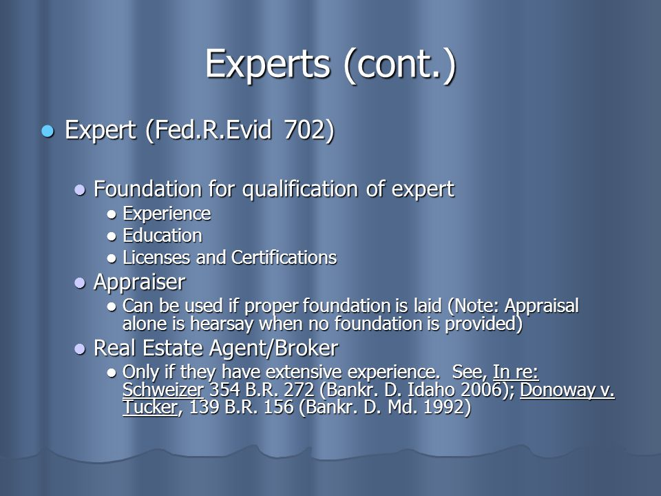 Experts (cont.) Expert (Fed.R.Evid 702)