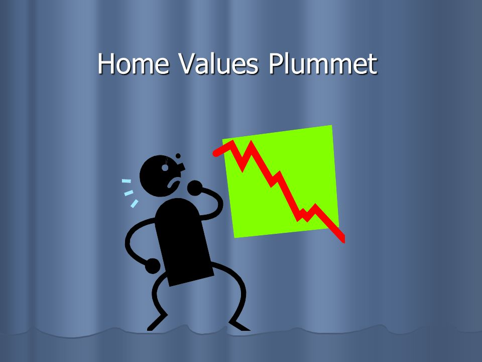 Home Values Plummet