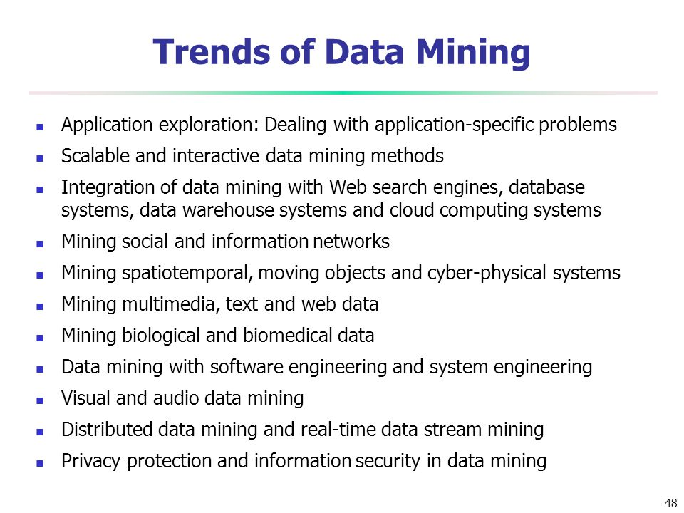 Trends of Data Mining Application exploration: Dealing with application-specific problems. Scalable and interactive data mining methods.