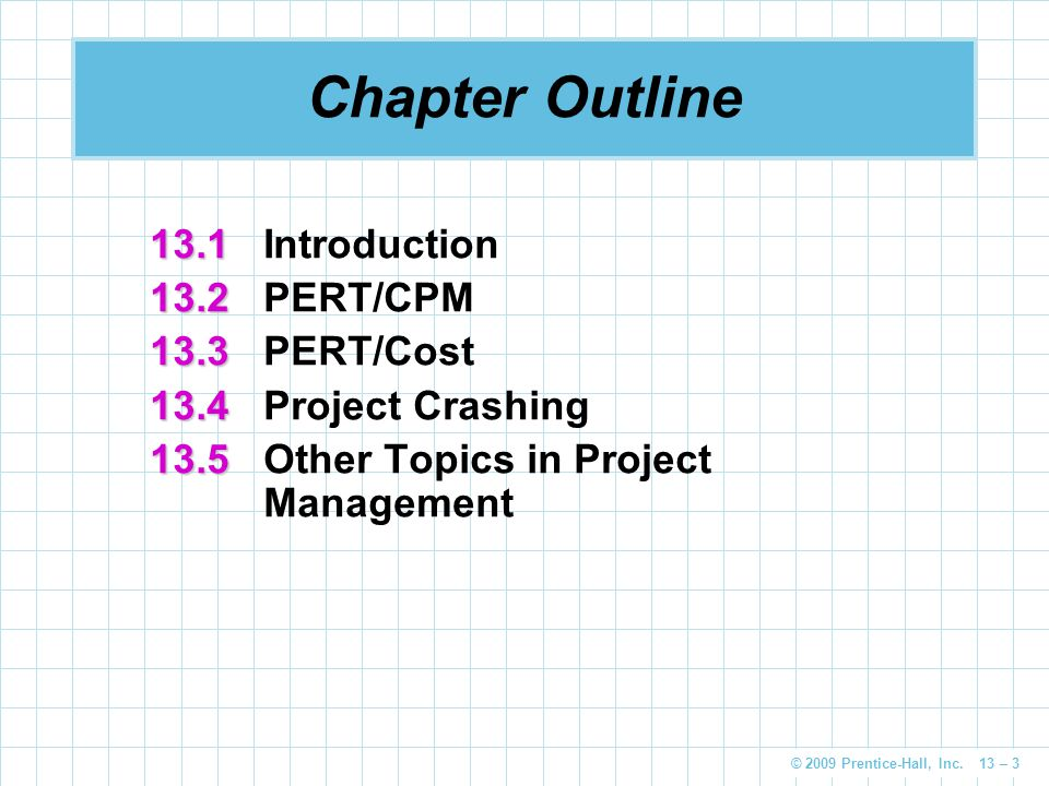 Chapter Outline 13.1 Introduction 13.2 PERT/CPM 13.3 PERT/Cost