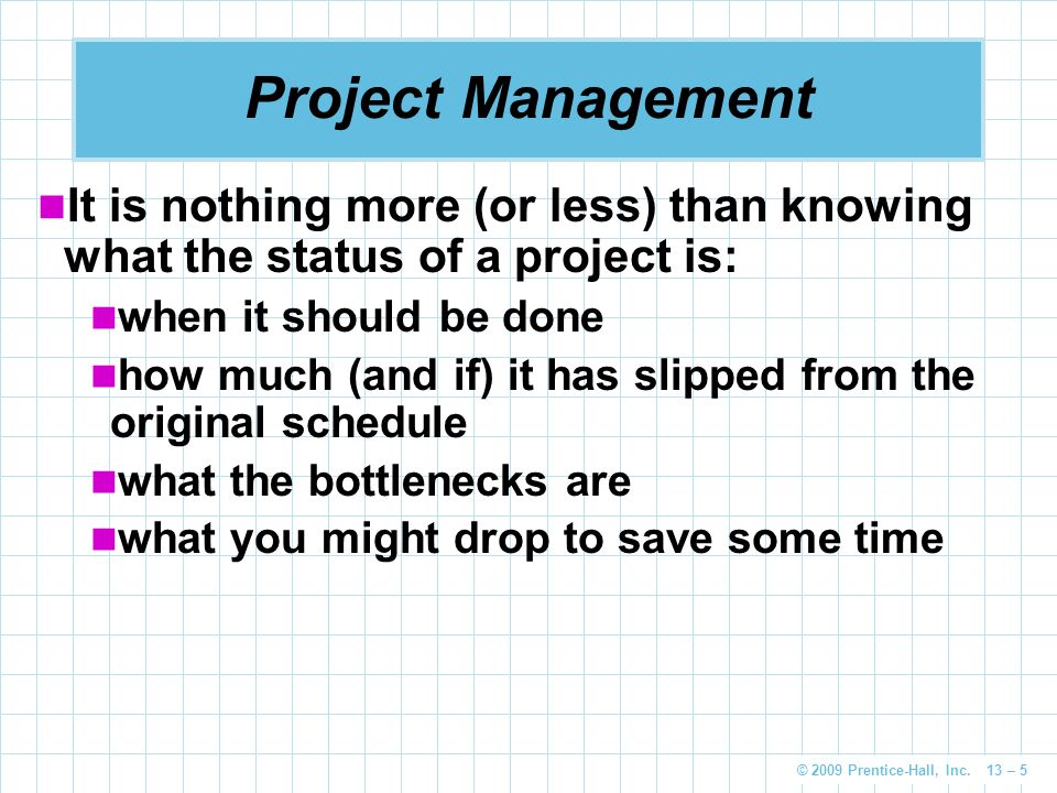 Project Management It is nothing more (or less) than knowing what the status of a project is: when it should be done.