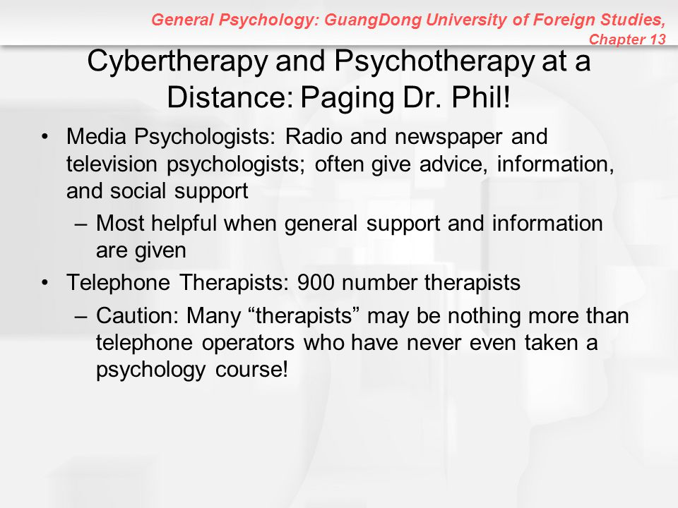 Cybertherapy and Psychotherapy at a Distance: Paging Dr. Phil!