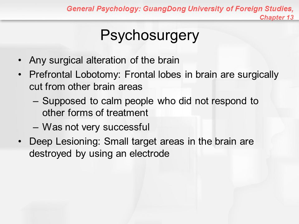 Psychosurgery Any surgical alteration of the brain