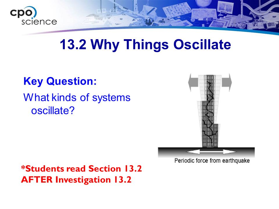 13.2 Why Things Oscillate Key Question: