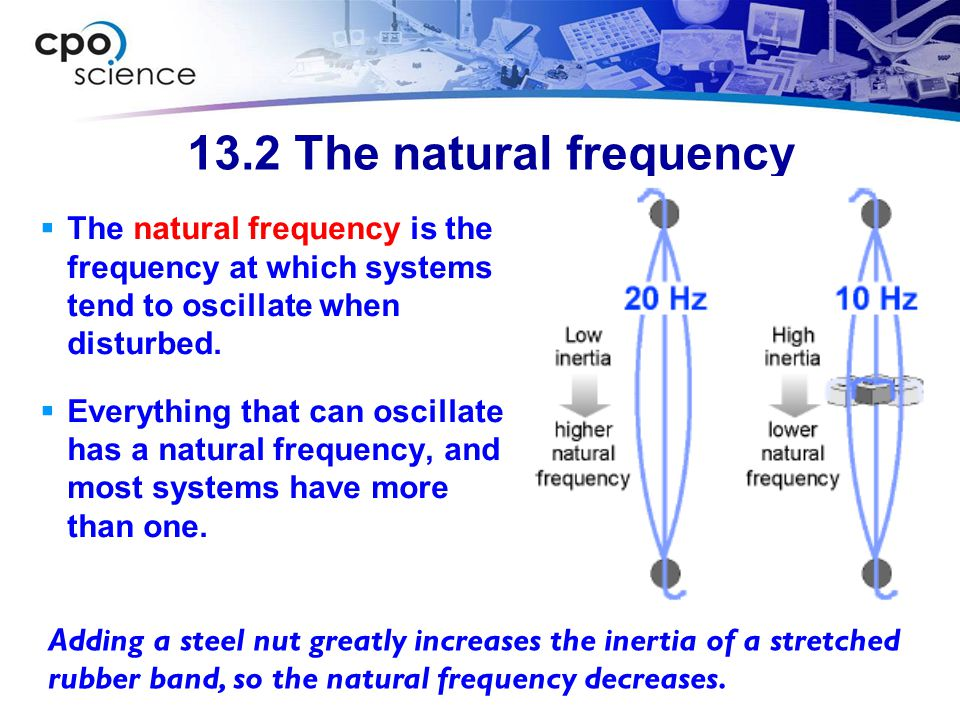 13.2 The natural frequency The natural frequency is the frequency at which systems tend to oscillate when disturbed.