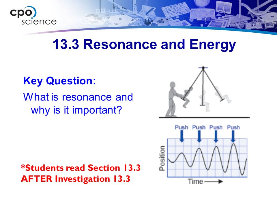 13.3 Resonance and Energy Key Question: