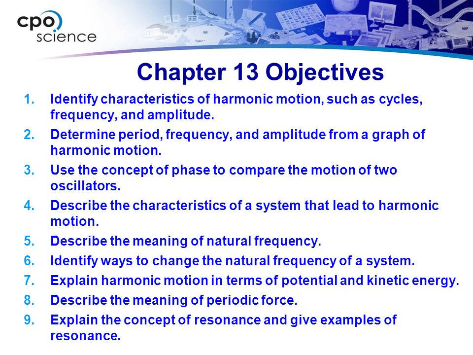 Chapter 13 Objectives Identify characteristics of harmonic motion, such as cycles, frequency, and amplitude.