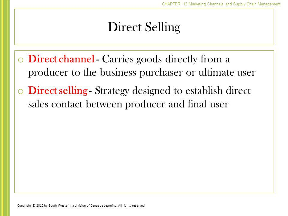 Direct Selling Direct channel - Carries goods directly from a producer to the business purchaser or ultimate user.