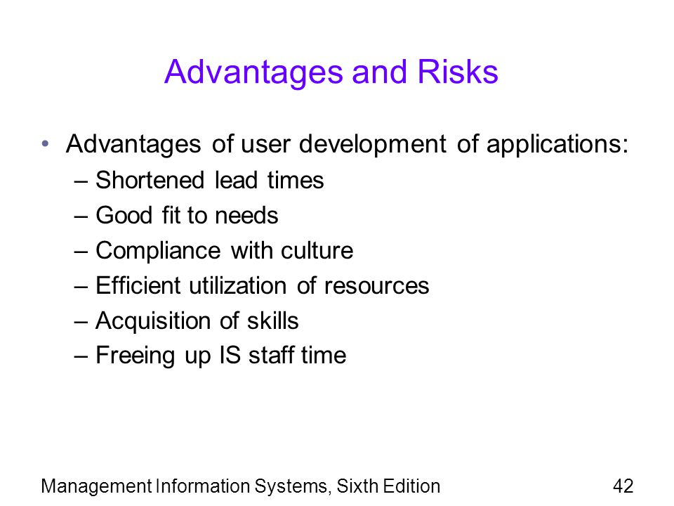 Advantages and Risks Advantages of user development of applications: