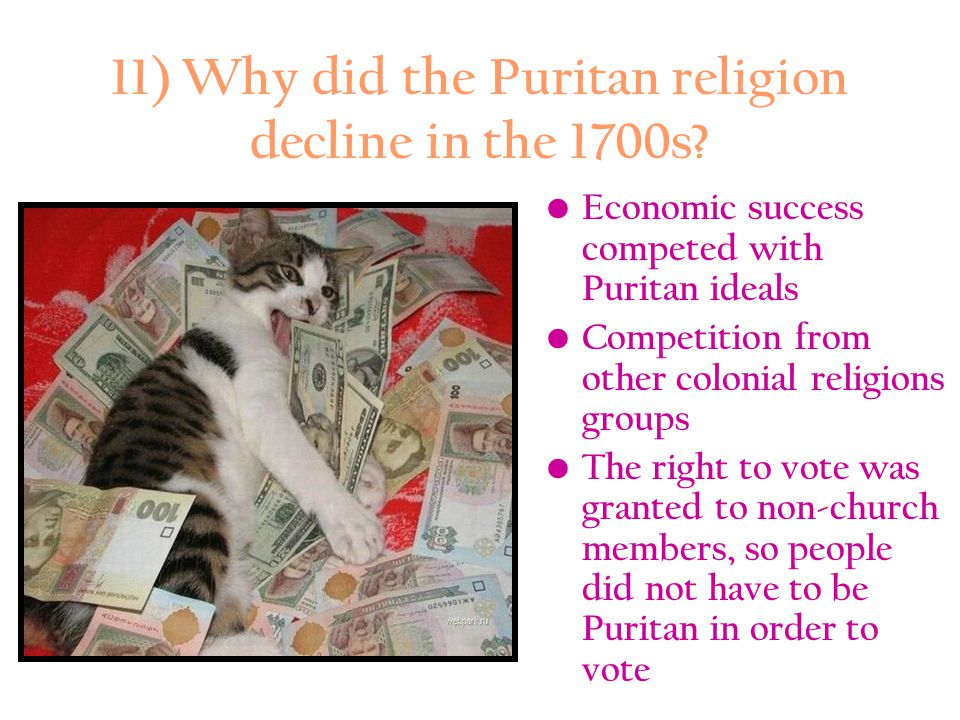 11) Why did the Puritan religion decline in the 1700s