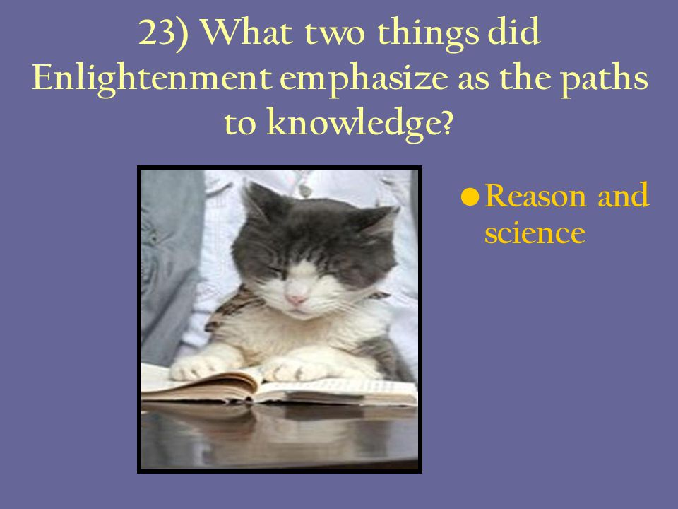 23) What two things did Enlightenment emphasize as the paths to knowledge