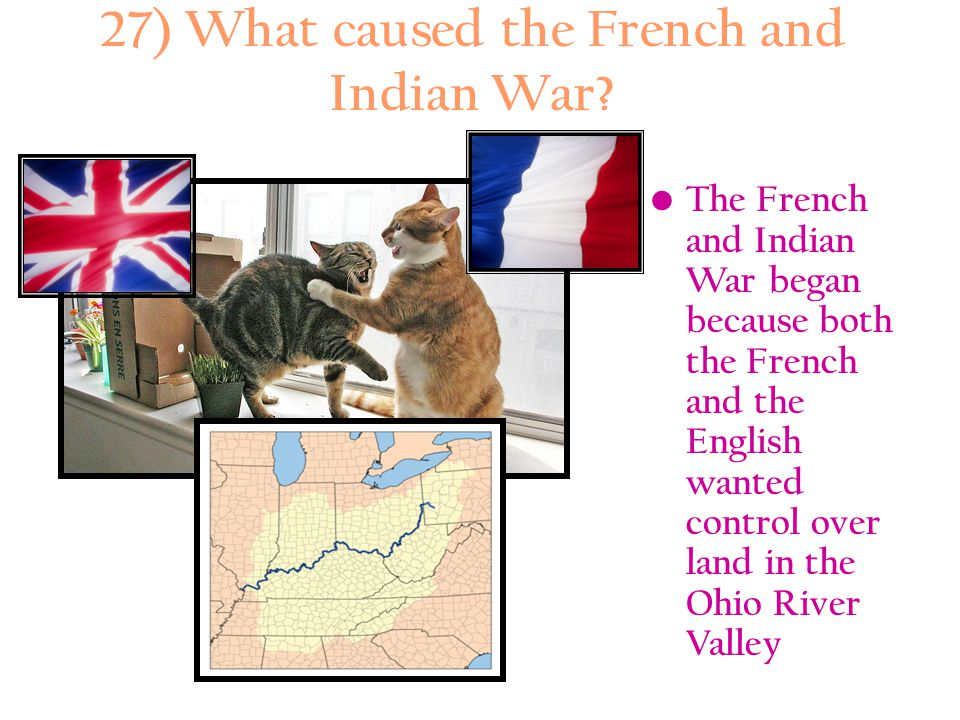 27) What caused the French and Indian War