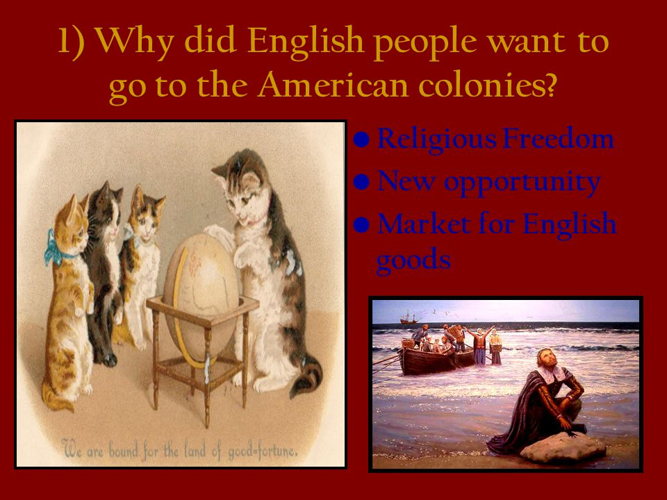 1) Why did English people want to go to the American colonies
