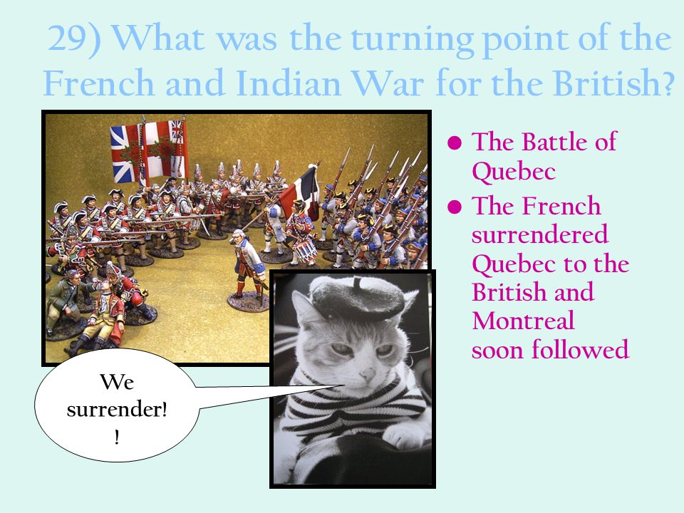 29) What was the turning point of the French and Indian War for the British
