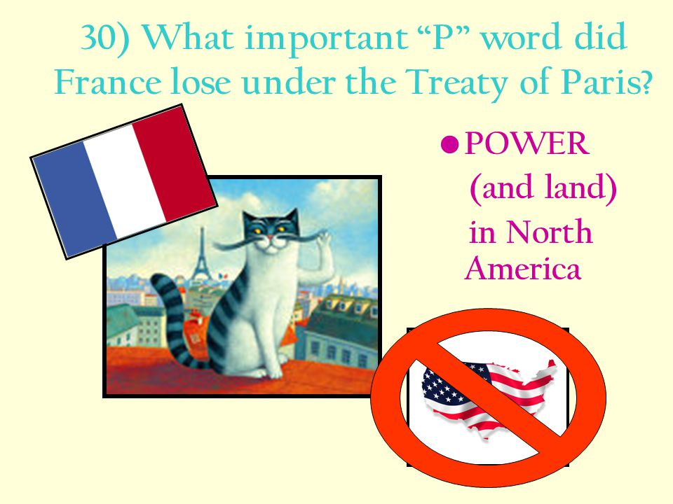 30) What important P word did France lose under the Treaty of Paris
