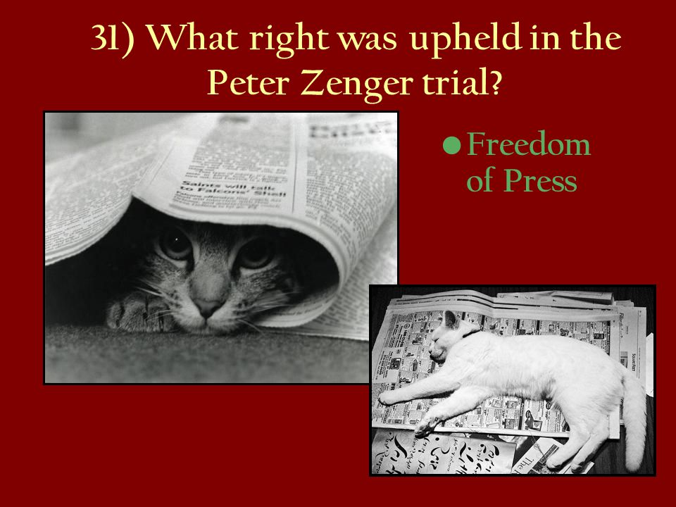 31) What right was upheld in the Peter Zenger trial