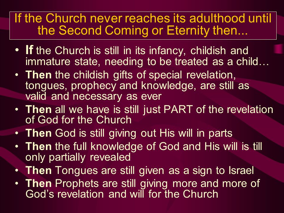 If the Church never reaches its adulthood until the Second Coming or Eternity then...