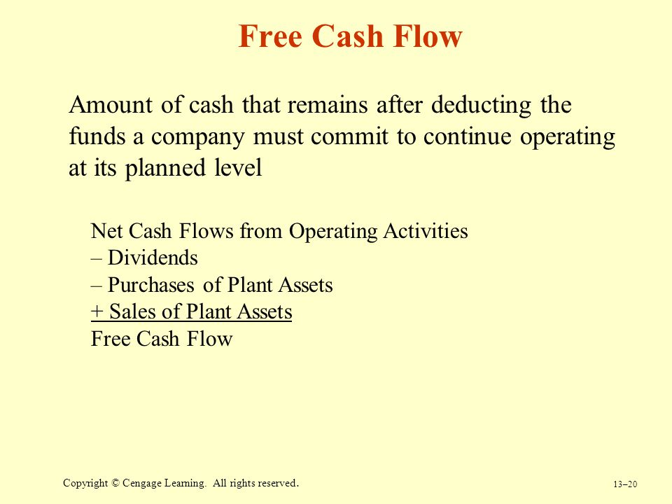 Free Cash Flow Amount of cash that remains after deducting the funds a company must commit to continue operating at its planned level.
