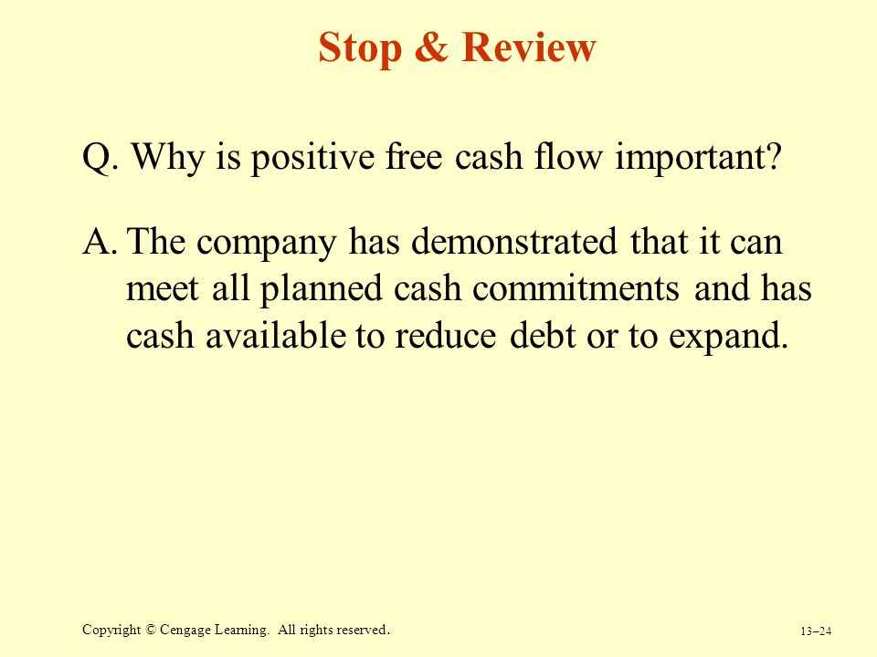 Stop & Review Q. Why is positive free cash flow important
