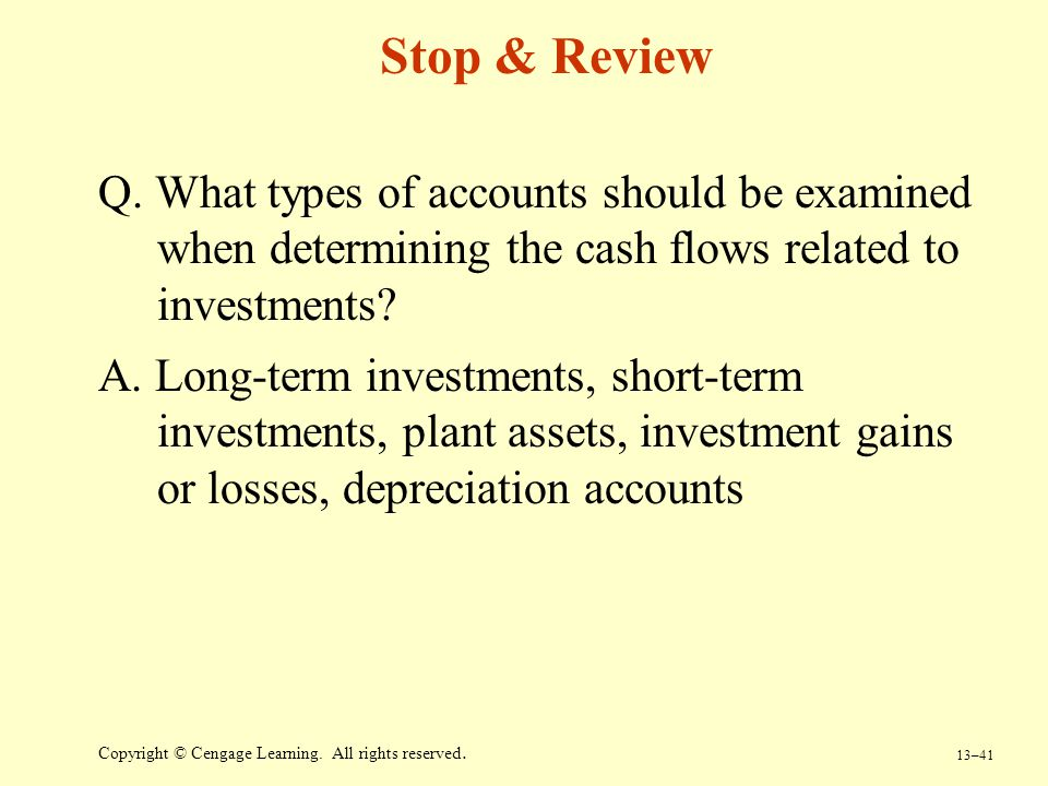 Stop & Review Q. What types of accounts should be examined when determining the cash flows related to investments