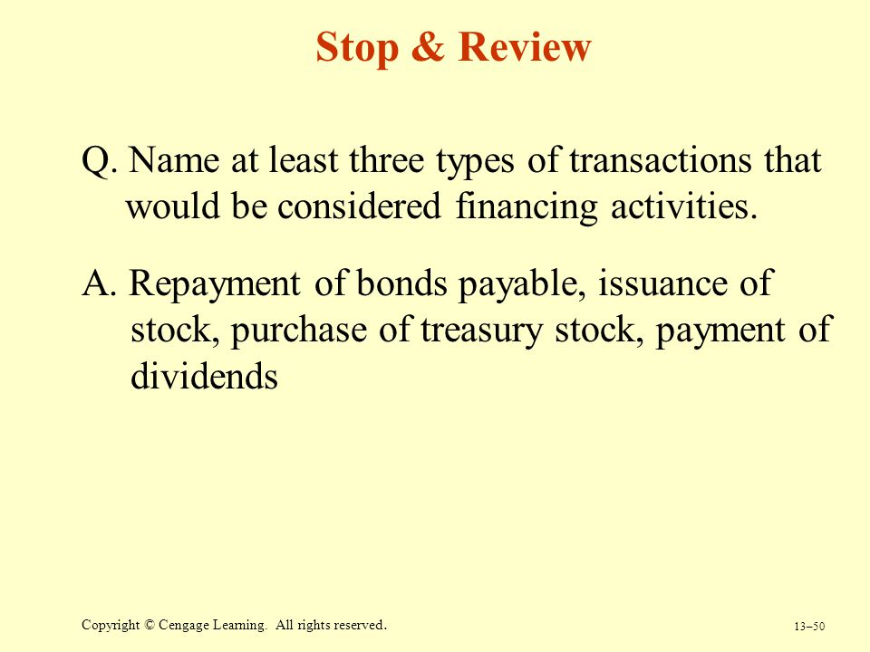 Stop & Review Q. Name at least three types of transactions that would be considered financing activities.