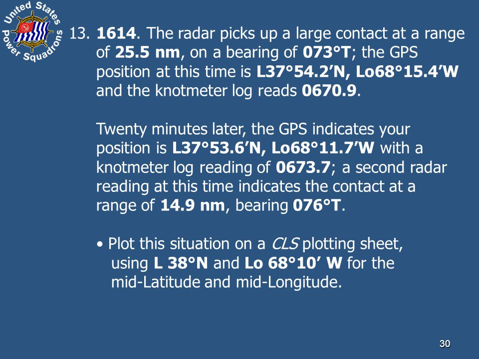 13. 1614. The radar picks up a large contact at a range of 25