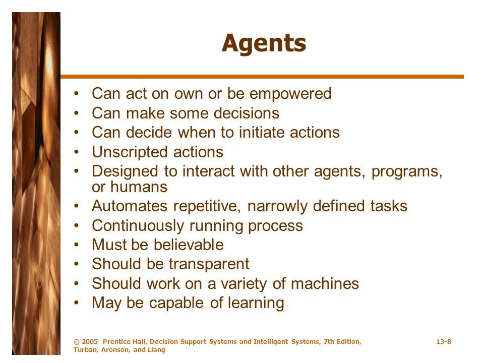 Agents Can act on own or be empowered Can make some decisions