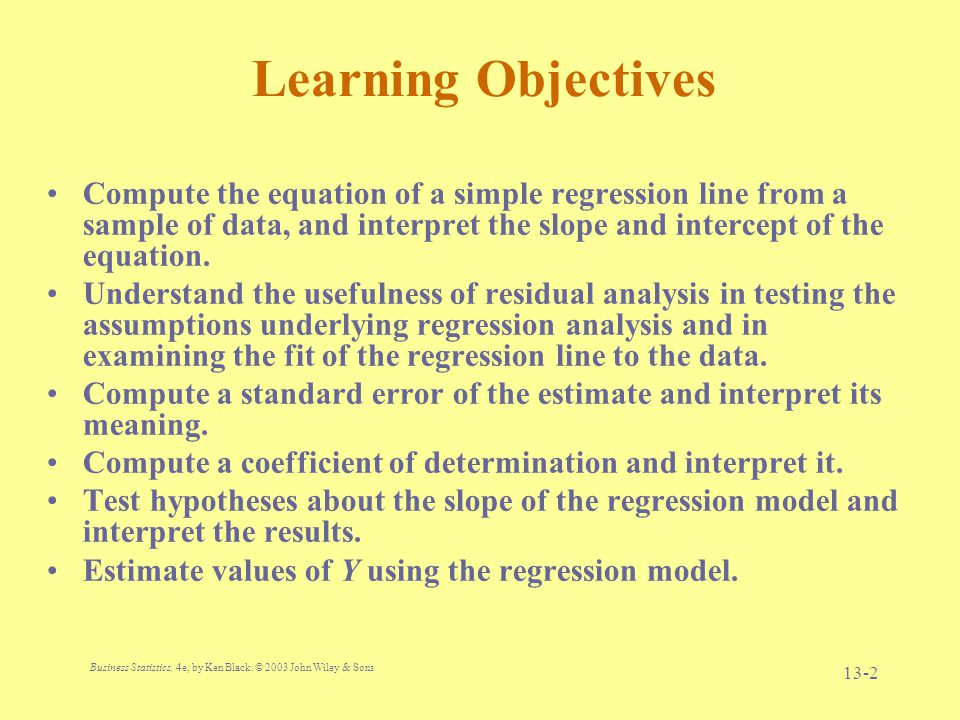 Learning Objectives Compute the equation of a simple regression line from a sample of data, and interpret the slope and intercept of the equation.