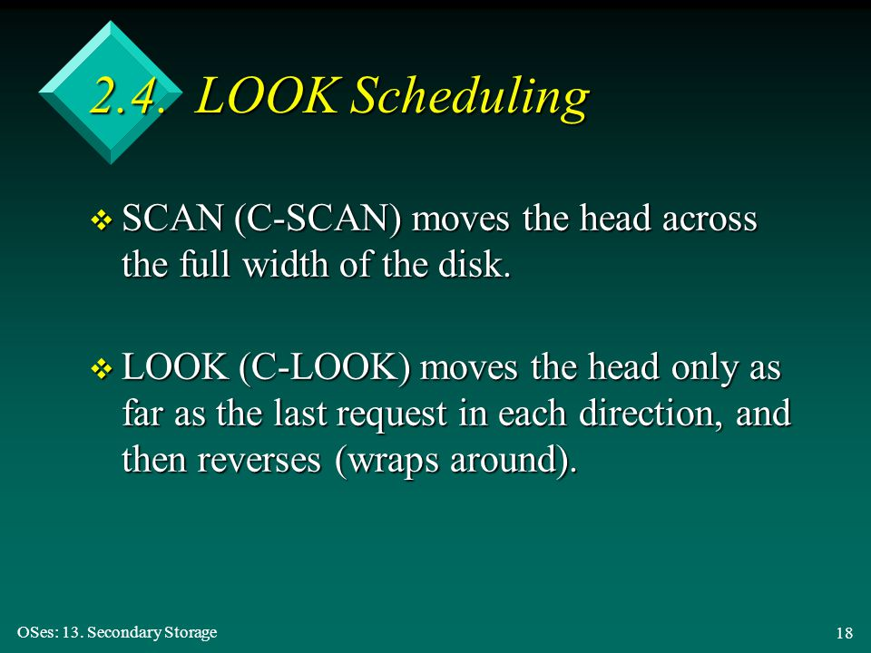 2.4. LOOK Scheduling SCAN (C-SCAN) moves the head across the full width of the disk.
