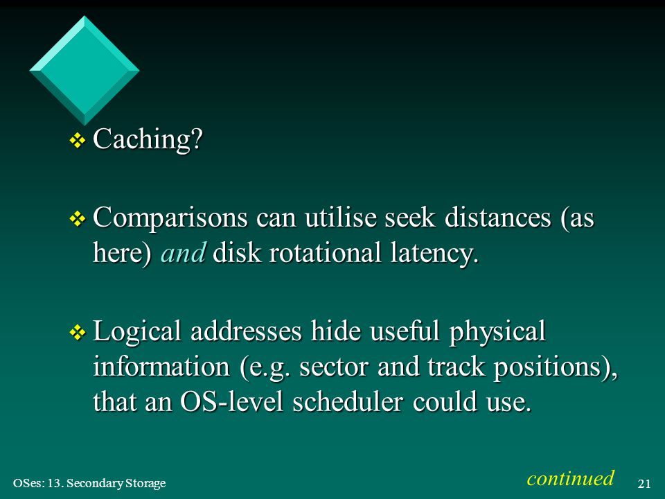 Caching Comparisons can utilise seek distances (as here) and disk rotational latency.