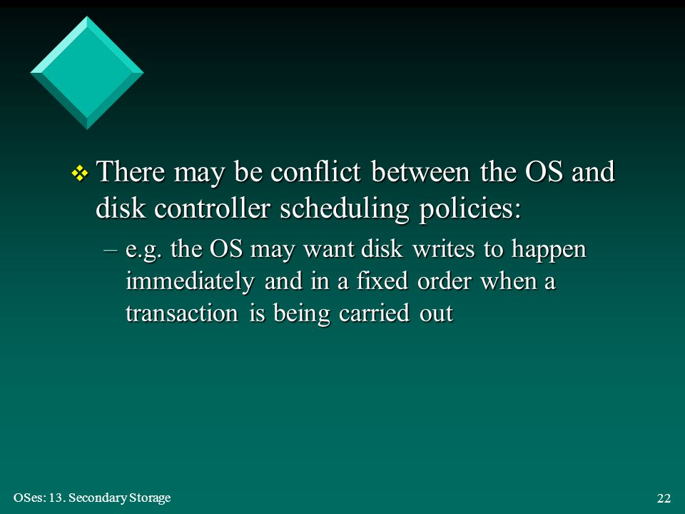 There may be conflict between the OS and disk controller scheduling policies: