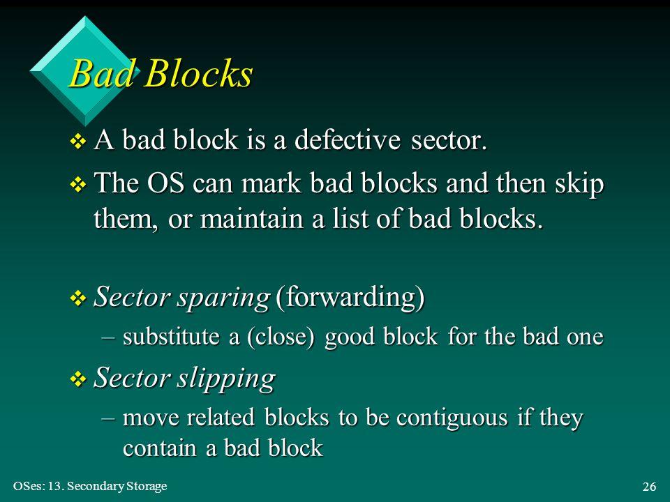 Bad Blocks A bad block is a defective sector.