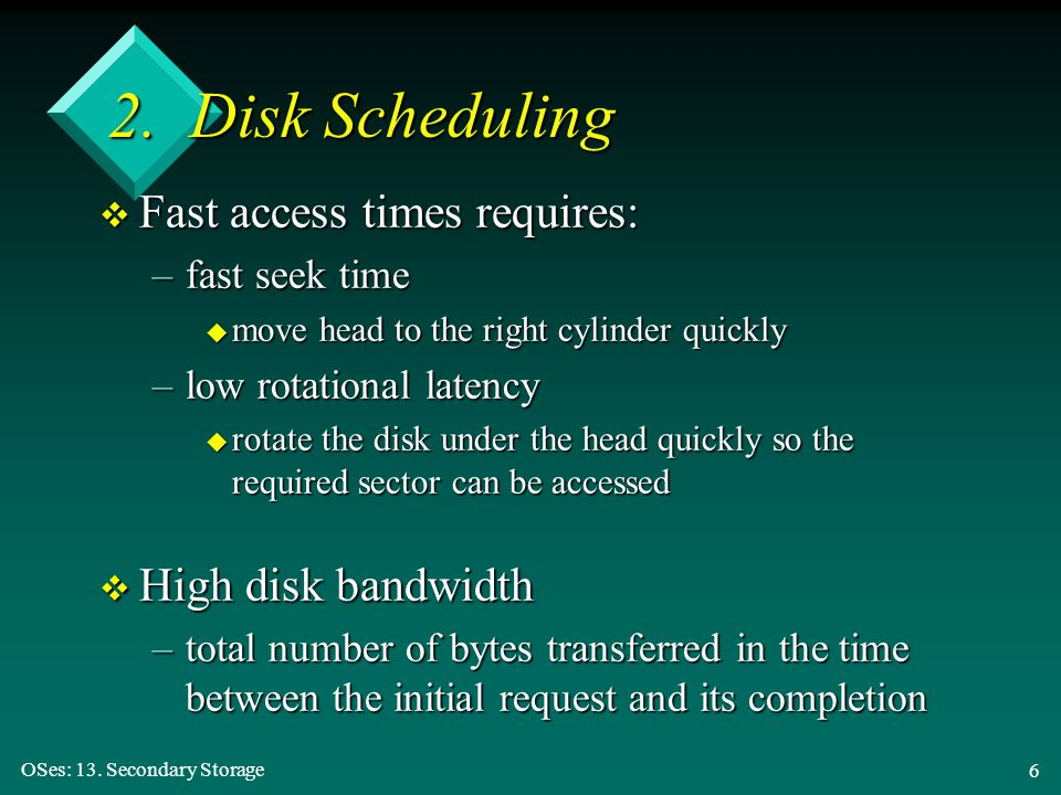 2. Disk Scheduling Fast access times requires: High disk bandwidth