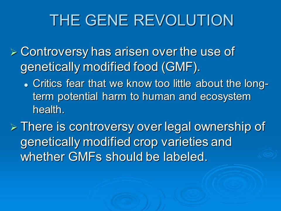 THE GENE REVOLUTION Controversy has arisen over the use of genetically modified food (GMF).