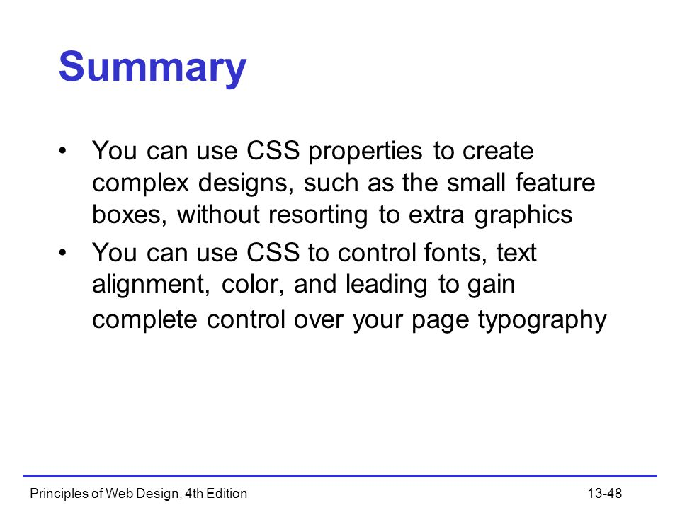 Summary You can use CSS properties to create complex designs, such as the small feature boxes, without resorting to extra graphics.