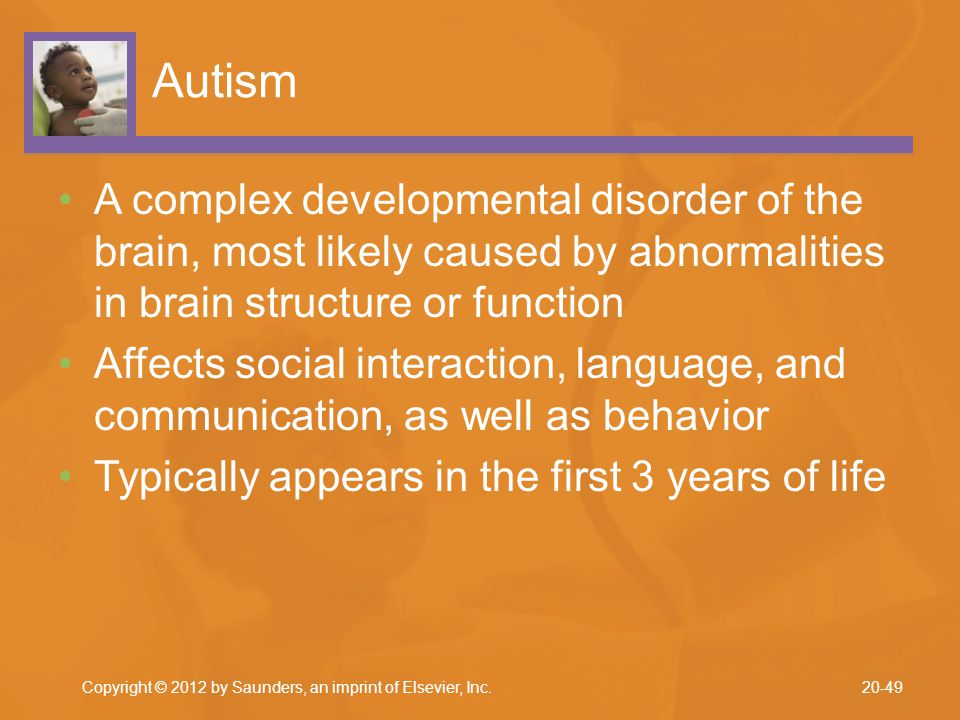 Autism A complex developmental disorder of the brain, most likely caused by abnormalities in brain structure or function.