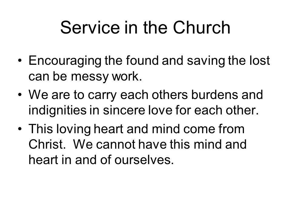 Service in the Church Encouraging the found and saving the lost can be messy work.