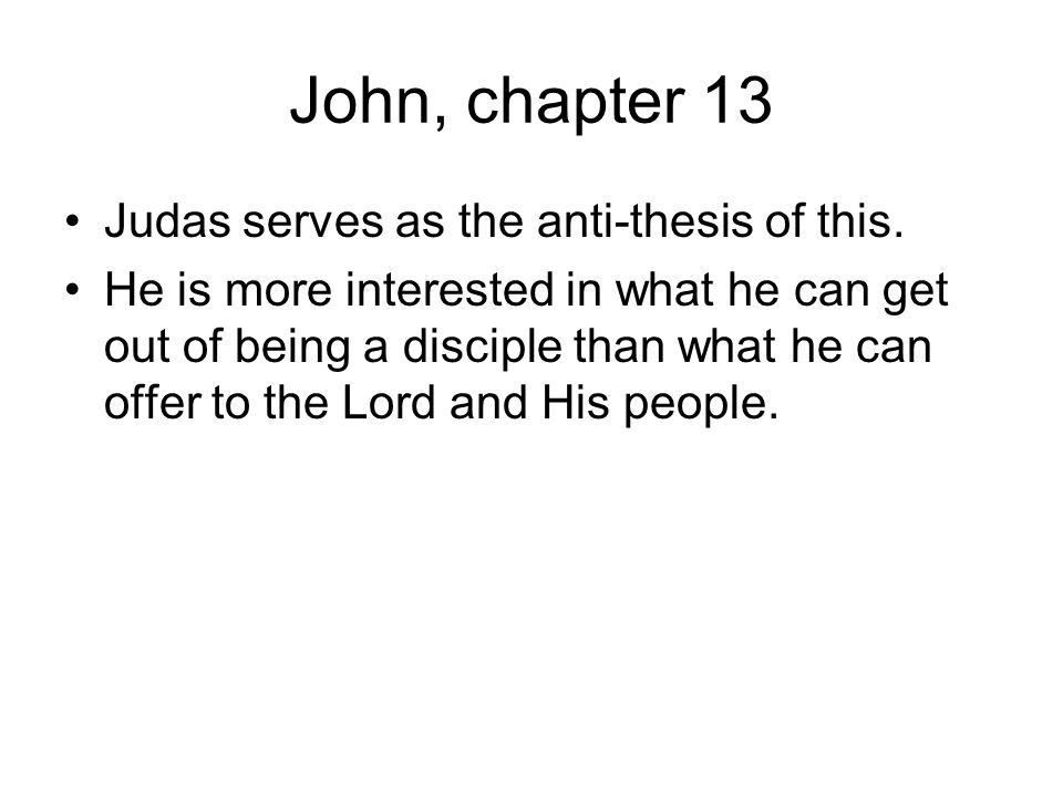 John, chapter 13 Judas serves as the anti-thesis of this.